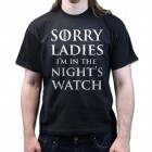 Game of Thrones T-shirt Sorry Ladies I'm in The Nightswatch