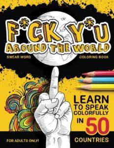 F*ck Y*u Around the World: Swear Word Coloring Book (Englisch)